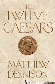 TWELVE CAESARS - Dennison,Matthe
