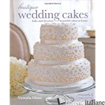 BOUTIQUE WEDDING CAKES - VICTORIA GLASS