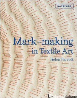 MARK-MAKING IN TEXTILE ART - HELEN PARROTT