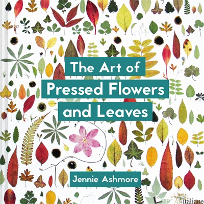 The Art of Pressed Flowers and Leaves - Jennie Ashmore