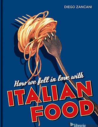 How We Fell in Love with Italian Food - Zancani, Diego