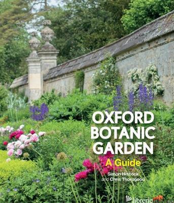 Oxford Botanic Garden - Hiscock, Simon|Thorogood, Chris|Davies, Alexandra