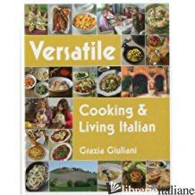 VERSATILE: COOKING AND LIVING ITALIAN - GRAZIA GIULIANI