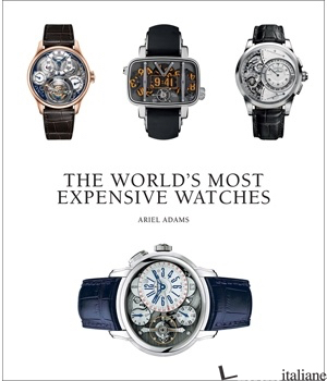 Worlds Most Expensive Watches - ARIEL ADAMS
