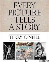 Terry Oneill Every Picture Tells - TERRY O'NEILL