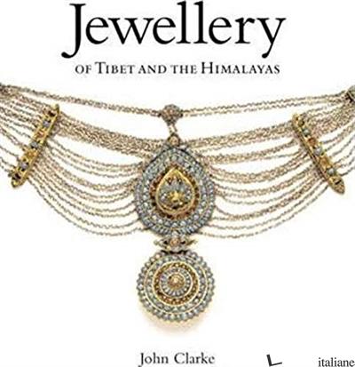 JEWELLERY OF TIBET AND THE HIMALAYAS  - JOHN CLARKE