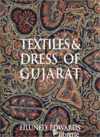 TEXTILES AND DRESS OF GUJARAT - EILUNED EDWARDS