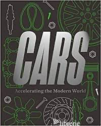 Cars: Accelerating the Modern World - edited by Brendan Cormier and Elizabeth Bisley
