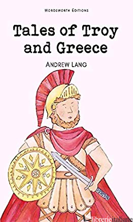 Tales of Troy and Greece - Lang, A. (Ed.)