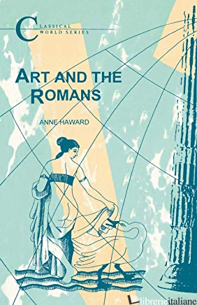 Art and the Romans (BCP Classical World Series)  - Anne Haward (Author)