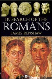 IN SEARCH OF THE ROMANS - JAMES RENSHAW