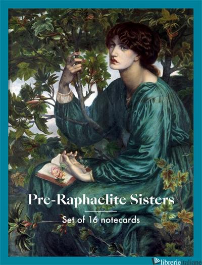 PRE-RAPHAELITE SISTERS: NOTECARDS - Aa.Vv
