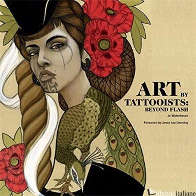 ART BY TATTOOISTS: BEYOND FLASH - JO WATERHOUSE; JESSE LEE DENNING