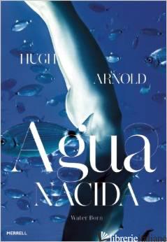 AGUA NACIDA: WATER BORN - HUGH ARNOLD
