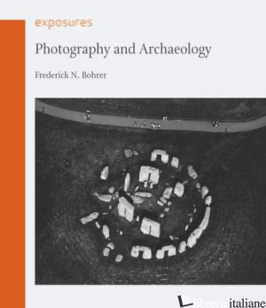 Photography and Archaeology - Frederick N. Bohrer