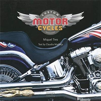 CUSTOM MOTORCYCLES - MIQUEL TRES; CLAUDIA MATHEJA