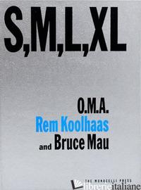 S, M, L, XL --- ristampa  - REM KOOLHAAS; BRUCE MAU