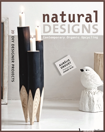 NATURAL DESIGNS: CONTEMPORARY ORGANIC UPCYCLING - AURORE DROUET