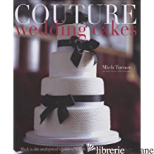 COUTURE WEDDING CAKES - MICH TURNER