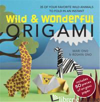 Wild & Wonderful Origami - MARI ONO