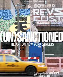 Unsanctioned: The Art on New York Streets - Katherine Lorimer