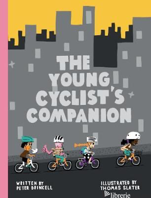 The Young Cyclist's Companion - Drinkell, Peter