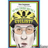 SO YOU THINK YOU'RE AACYCLIST? - PETE JORGENSEN