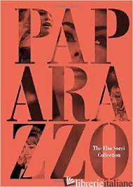 PAPARAZZO: THE ELIO SORCI COLLECTION - ELIO SORCI