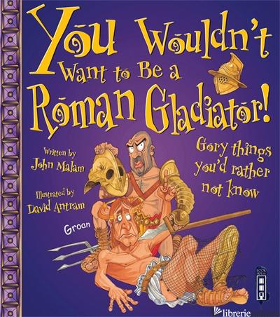 YWWTB: ROMAN GLADIATOR - MALAM, JOHN E ANTRAM DAVID