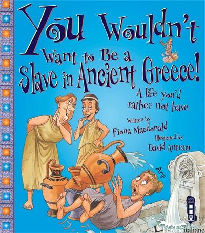YWWTB: SLAVE IN ANCIENT GREECE - MACDONALD, FIONA E ANTRAM DAVE