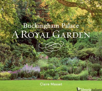 Buckingham Palace: A Royal Garden - Claire Masset