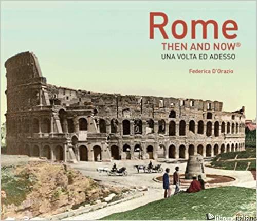 Rome Then and Now - Federica D'Orazio