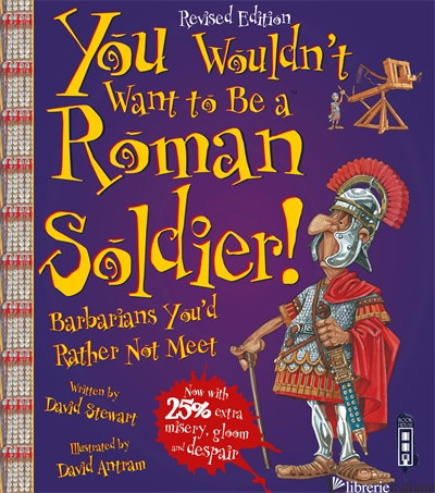 YOU WOULDN'T WANT TO BE: A ROMAN SOLDIER - STEWART, DAVID
