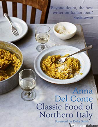 Classic Food of Northern Italy - Anna Del Conte