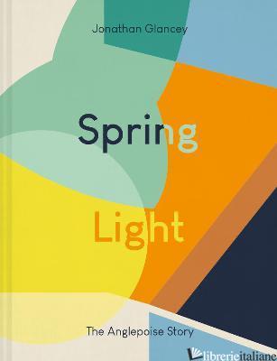 Spring Light: The Anglepoise Story - Jonathan Glancey