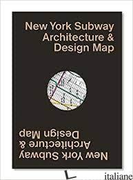 New York Subway Architecture & Design Map - Bloodworth, Sandra; Tonn, Linda E Woods, Jason