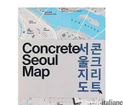 Concrete Seoul Map - Kim, Hyon-Sob E Choi, Yongjoon
