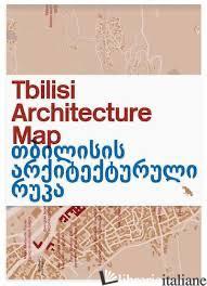 Tbilisi Architecture Map - Chorgolashvili, Ana E Perego, Stefano