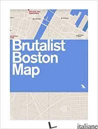 Brutalist Boston Map - Grimley, Chris; Kubo, Michael; Pasnik, Mark E Woods, Jason