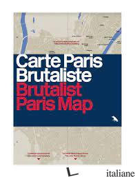 Brutalist Paris Map - Wilson, Robin E Green, Nigel