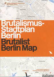 Brutalist Berlin Map - Torkar, Felix
