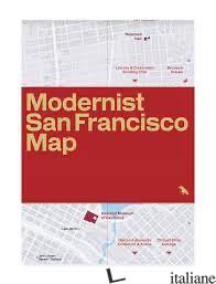 Modernist San Francisco Map - Schwarzer, Mitchell; Woods, Jason E Lamberton, Derek