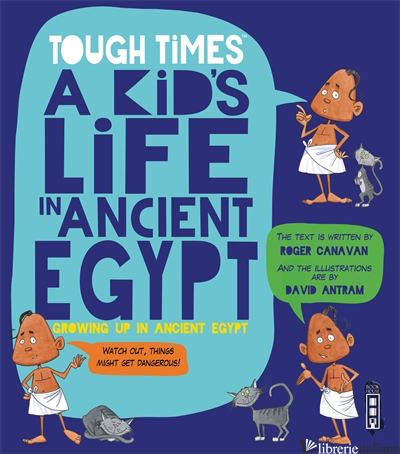 You Wouldn't Want to be a Kid in Ancient Egypt - Canavan, Roger   Antram, John