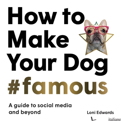 How To Make Your Dog #Famous - Loni Edwards