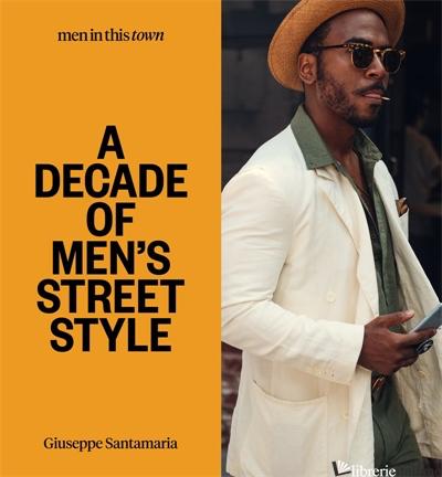 Men In this Town: A Decade of Men's Street Style - Giuseppe Santamaria