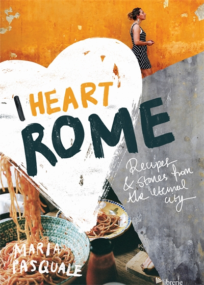 I Heart Rome (ultime copie) - MARIA PASQUALE