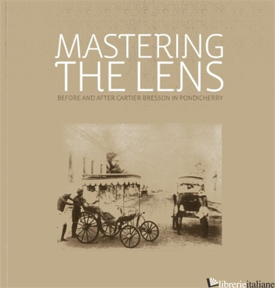 Mastering the Lense: Before and After Cartier-Bresson in Pondiche -