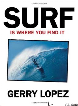 SURF IS WHERE YOU FIND IT - Gerry Lopez (Autore)