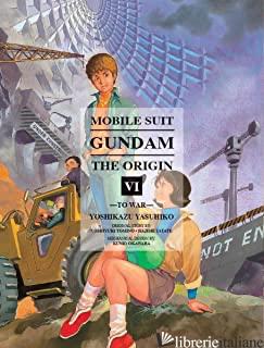 Mobile Suit Gundam: The Origin 6 - Yoshikazu, Yasuhiko; Tomino, Yoshiyuki E Yatate, Hajime