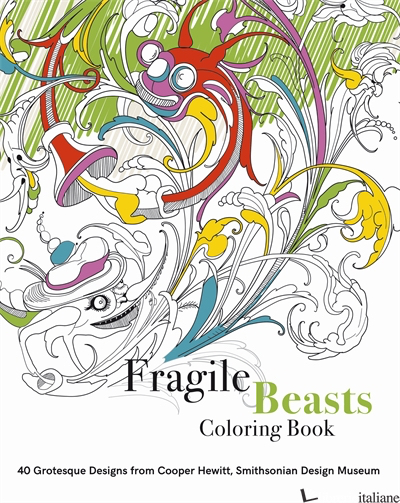 FRAGILE BEASTS COLOURING BOOK: 40 GROTESQUE DESIGNS FROM COOPER HEWITT, SMITHSON - CAITLIN CONDELL